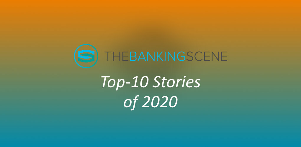 The Banking Scene Top 10 Stories of 2020